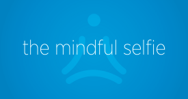 The Mindful Selfie